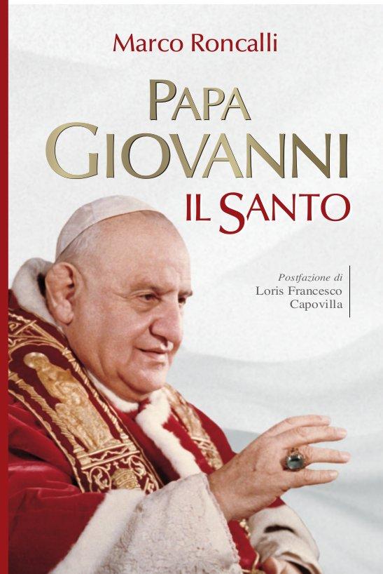 Papa Giovanni Il Santo di Marco Roncalli